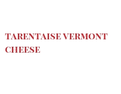 Fromages du monde - Tarentaise Vermont cheese