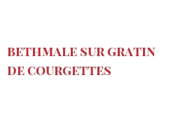 Recipe Bethmale sur gratin de courgettes