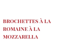Recipe Brochettes à la Romaine à la Mozzarella