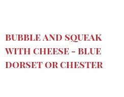 Recipe Bubble and Squeak with cheese - Blue Dorset or Chester