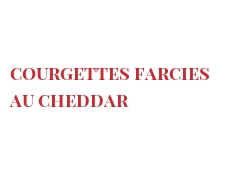 Recipe Courgettes farcies au Cheddar