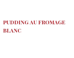 Recipe Pudding au fromage blanc