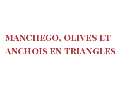 Recipe Manchego, olives et anchois en triangles